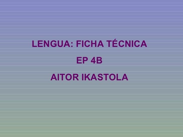 LENGUA: FICHA TÉCNICA EP 4B AITOR IKASTOLA