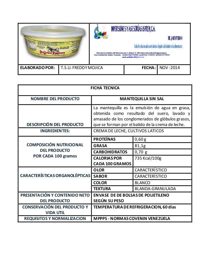 ELABORADO POR: T.S.U. FREDDYMOJICA FECHA: NOV -2014 FICHA TECNICA NOMBRE DEL PRODUCTO MANTEQUILLA SIN SAL DESCRIPCIÓN DEL ...