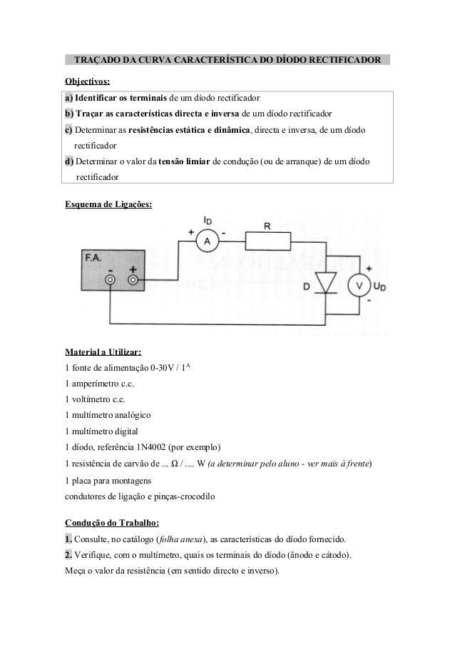 TRAÇADO DA CURVA CARACTERÍSTICA DO DÍODO RECTIFICADOR  Objectivos:  a) Identificar os terminais de um díodo rectificador  ...