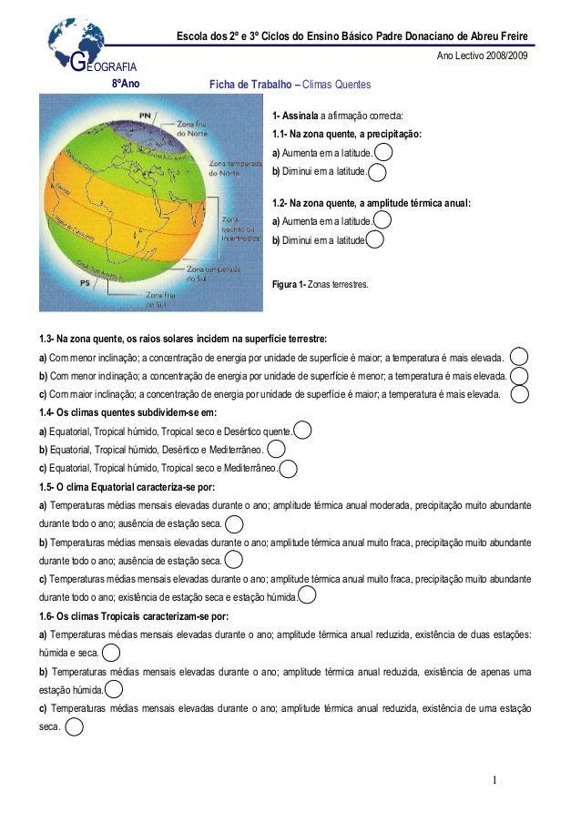 1Ficha de Trabalho – Climas Quentes1- Assinala a afirmação correcta:1.1- Na zona quente, a precipitação:a) Aumenta em a la...