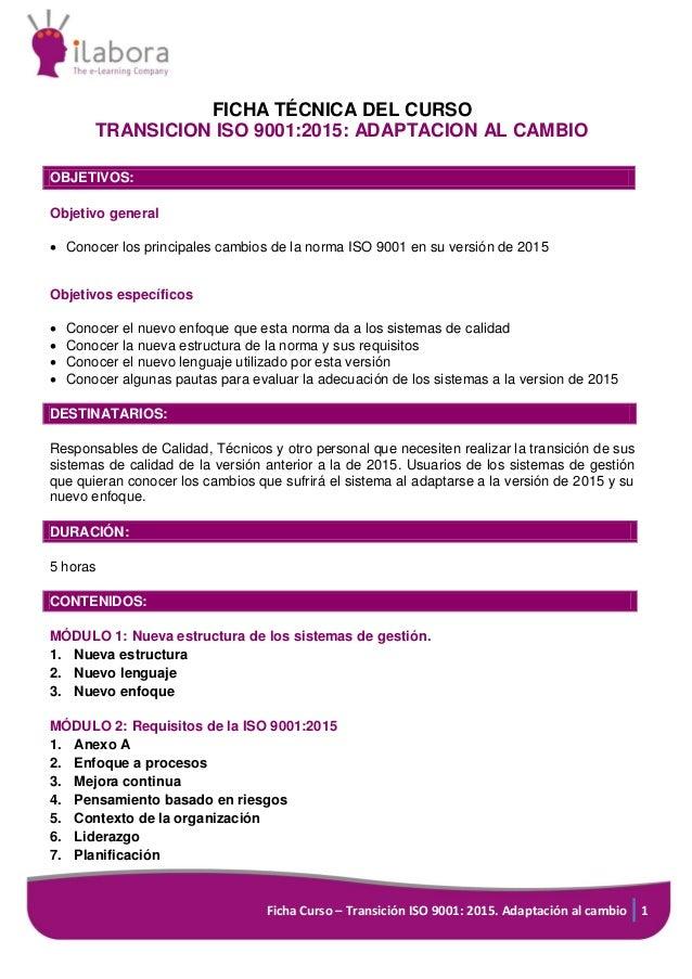 Ficha Curso – Transición ISO 9001: 2015. Adaptación al cambio 1 FICHA TÉCNICA DEL CURSO TRANSICION ISO 9001:2015: ADAPTACI...