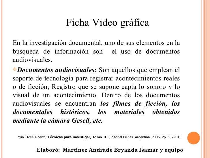 Ficha Video gráficaEn la investigación documental, uno de sus elementos en labúsqueda de información son el uso de documen...