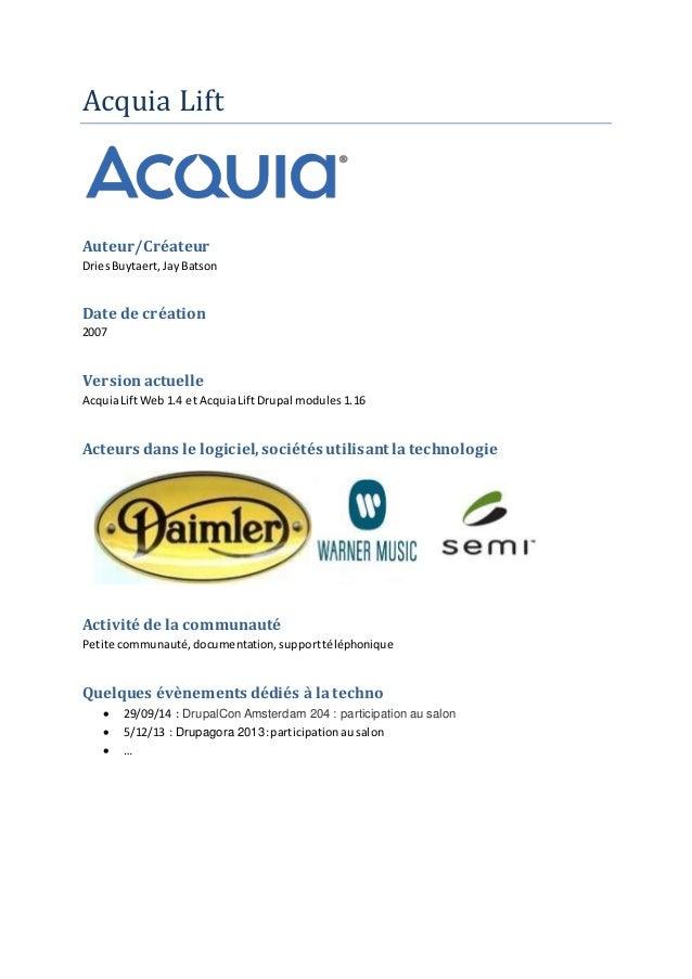 Acquia Lift Auteur/Créateur DriesBuytaert,JayBatson Date de création 2007 Versionactuelle AcquiaLiftWeb1.4 et AcquiaLiftDr...