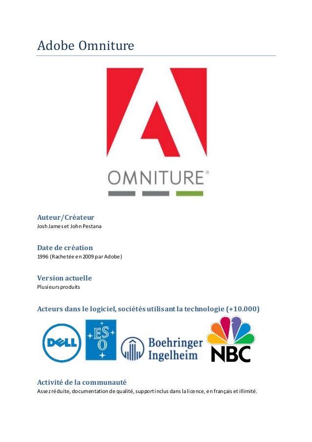 Adobe Omniture Auteur/Créateur JoshJameset JohnPestana Date de création 1996 (Rachetée en2009 par Adobe) Versionactuelle P...