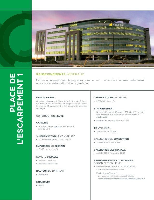 PLACE DE  L'ESCARPEMENT 1  Renseignements généraux  Édifice à bureaux avec des espaces commerciaux au rez-de-chaussée, not...