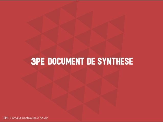 3PE // Arnaud Cantaloube // 1A-A2 DOCUMENT DE SYNTHESE3PE3PE