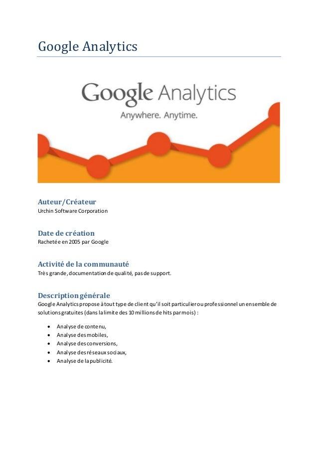 Google Analytics Auteur/Créateur Urchin Software Corporation Date de création Rachetée en2005 par Google Activité de la co...