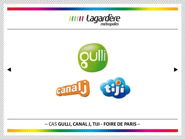 – CAS GULLI, CANAL J, TIJI - FOIRE DE PARIS –