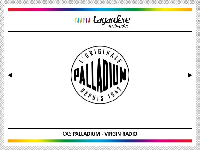 – CAS PALLADIUM - VIRGIN RADIO –