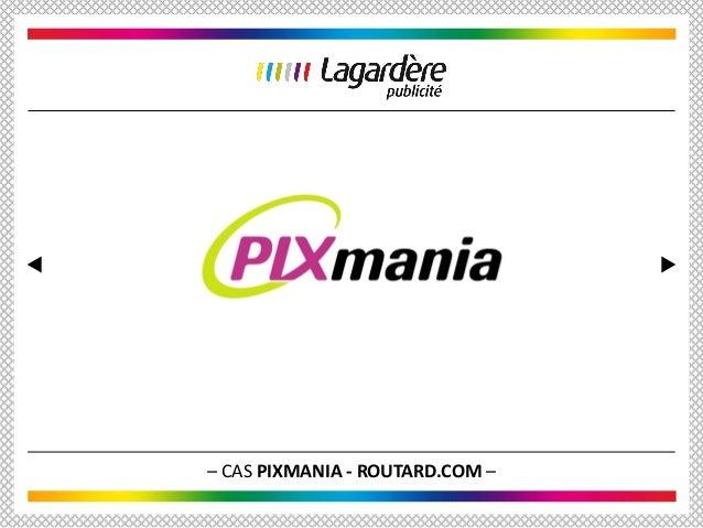 – CAS PIXMANIA - ROUTARD.COM –