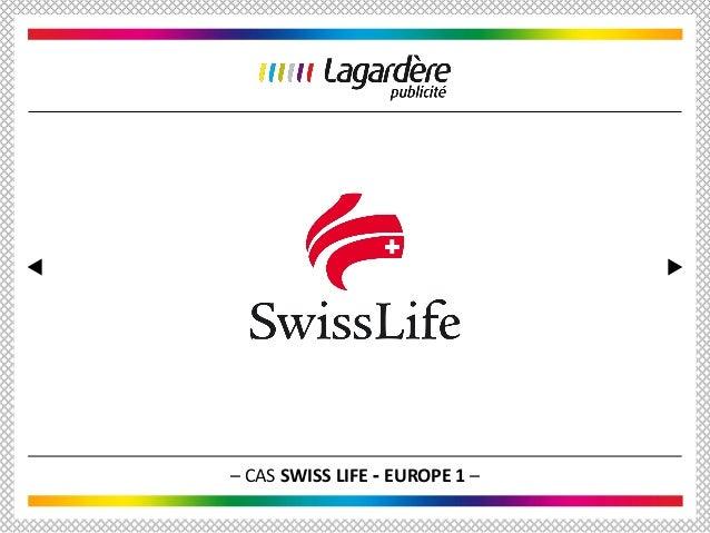 – CAS SWISS LIFE - EUROPE 1 –