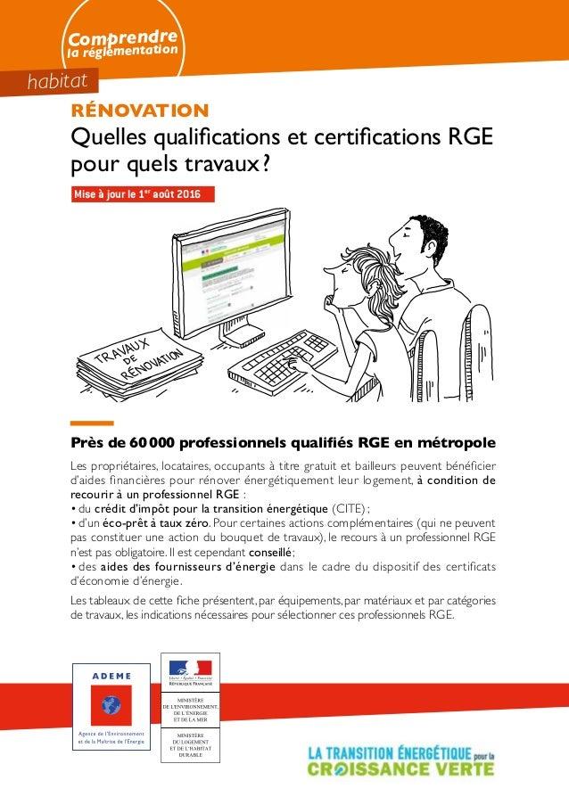 Comprendre la réglementation habitat RÉNOVATION Quelles qualifications et certifications RGE pour quels travaux? Près de...