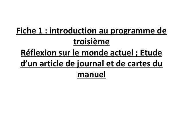 Fiche 1 : introduction au programme de troisième Réflexion sur le monde actuel ; Etude d'un article de journal et de carte...