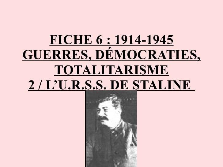 FICHE 6: 1914-1945 GUERRES, DÉMOCRATIES, TOTALITARISME 2 / L'U.R.S.S. DE STALINE