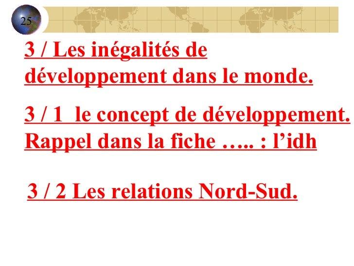 3 / Les inégalités de développement dans le monde. 3 / 1  le concept de développement. Rappel dans la fiche …..: l'idh 3 ...