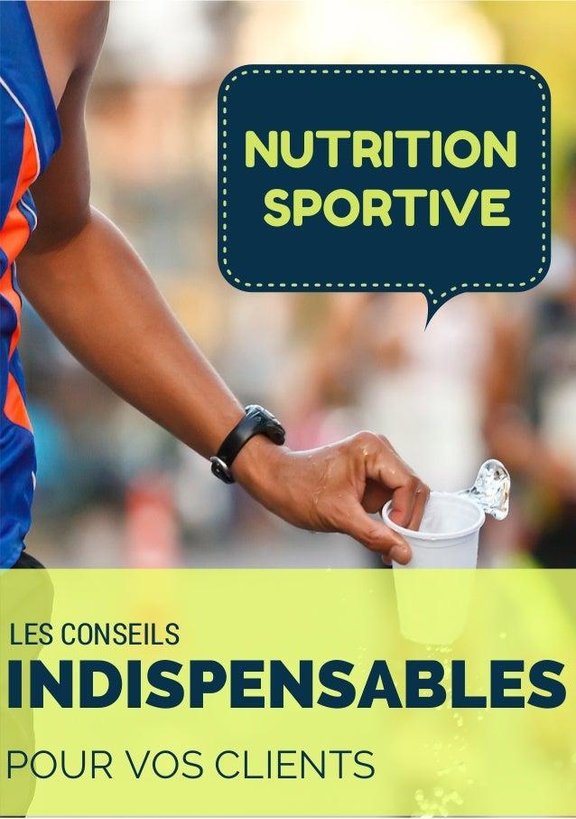 NUTRITION SPORTIVE INDISPENSABLES POUR VOS CLIENTS LES CONSEILS