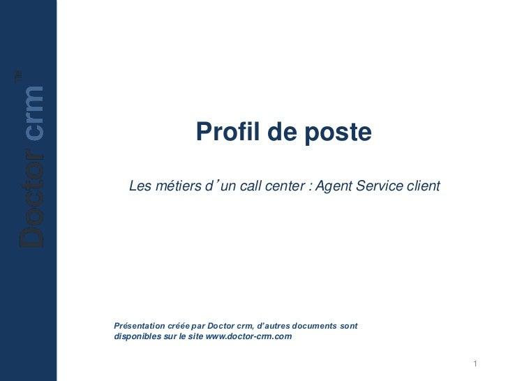 Profil de poste   Les métiers d'un call center : Agent Service clientPrésentation créée par Doctor crm, d'autres documents...