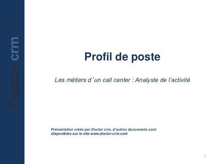 Profil de poste  Les métiers d'un call center : Analyste de l'activitéPrésentation créée par Doctor crm, d'autres document...