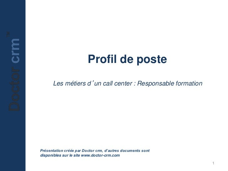 Profil de poste      Les métiers d'un call center : Responsable formationPrésentation créée par Doctor crm, d'autres docum...