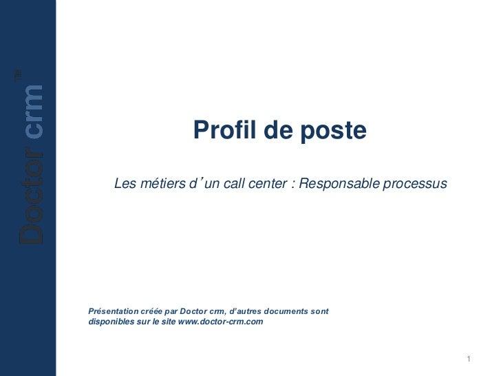 Profil de poste      Les métiers d'un call center : Responsable processusPrésentation créée par Doctor crm, d'autres docum...