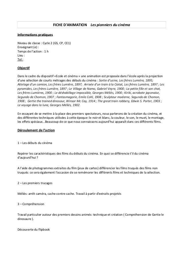 FICHE D'ANIMATION Les pionniers du cinéma Informations pratiques Niveau de classe : Cycle 2 (GS, CP, CE1) Enseignant (e) :...