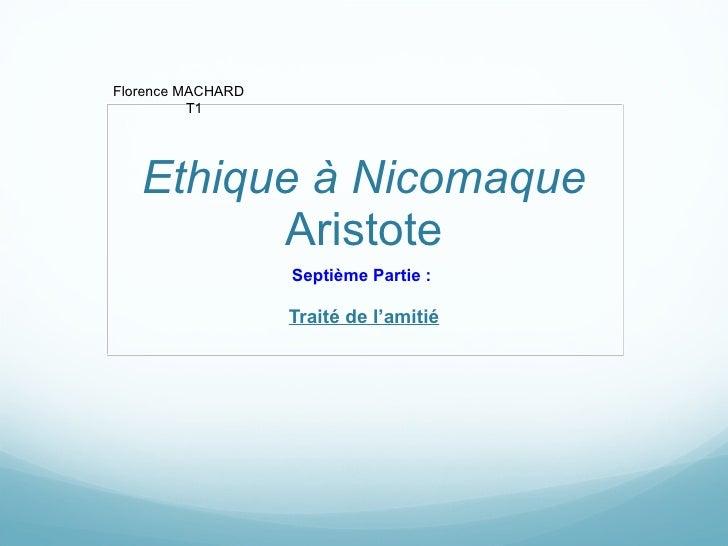 Ethique à Nicomaque  Aristote Septième Partie :  Traité de l'amitié Florence MACHARD T1