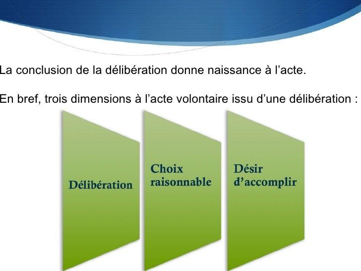 La conclusion de la délibération donne naissance à l'acte. En bref, trois dimensions à l'acte volontaire issu d'une délibé...