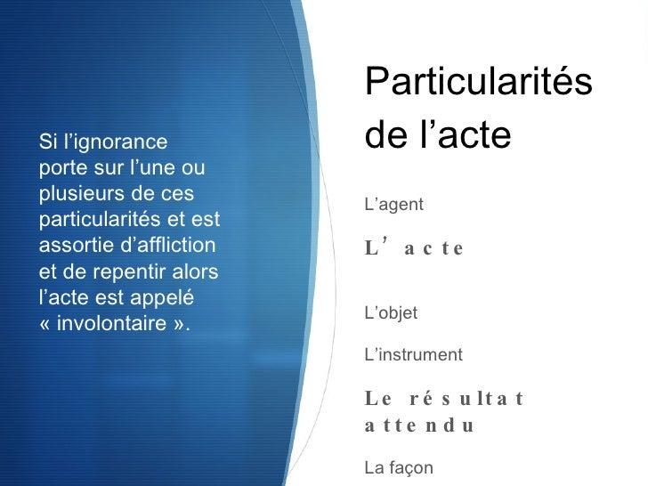 Particularités de l'acte <ul><li>L'agent </li></ul><ul><li>L'acte   </li></ul><ul><li>L'objet </li></ul><ul><li>L'instrume...