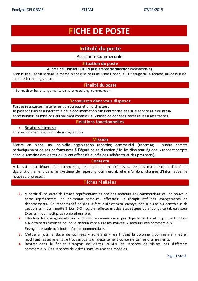 Emelyne DELORME ST1AM 07/02/2015 Page 1 sur 2 FICHE DE POSTE Intitulé du poste Assistante Commerciale. Situation du poste ...