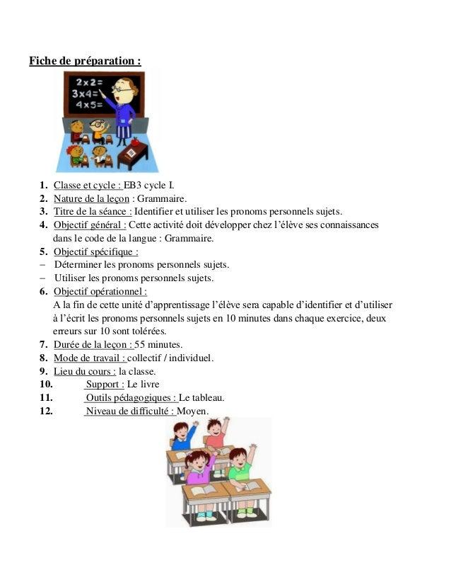 Fiche de préparation :  1. 2. 3. 4.  Classe et cycle : EB3 cycle I. Nature de la leçon : Grammaire. Titre de la séance : I...