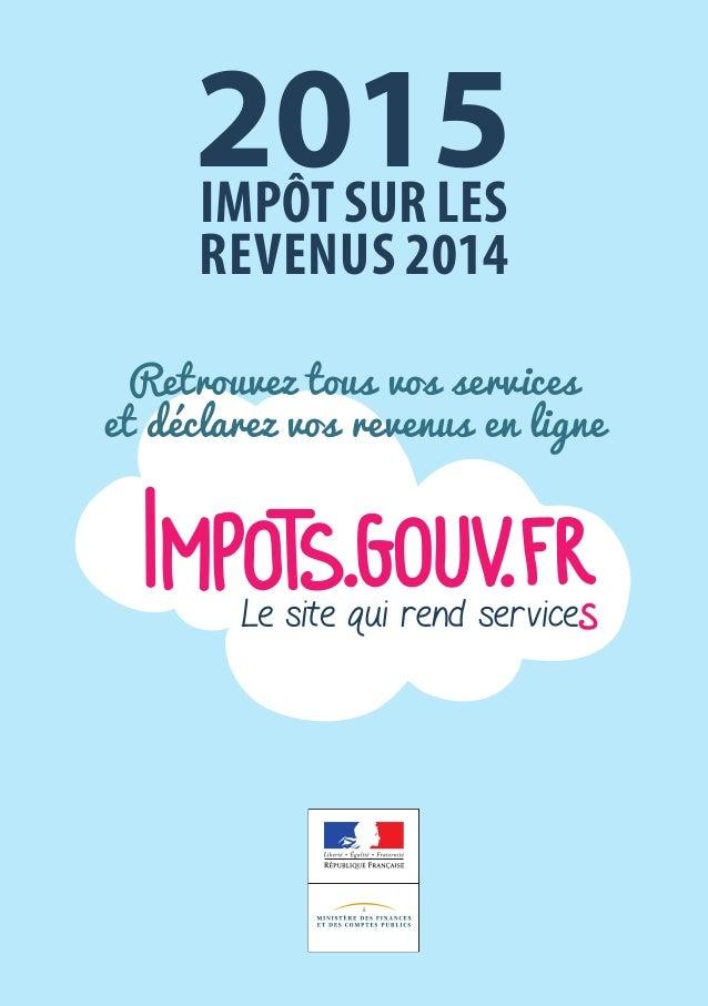 2015impôtsurlesrevenus2014 Découvrez les services impots.gouv.fr et laissez-vous guider Retrouvez tous vos services et déc...