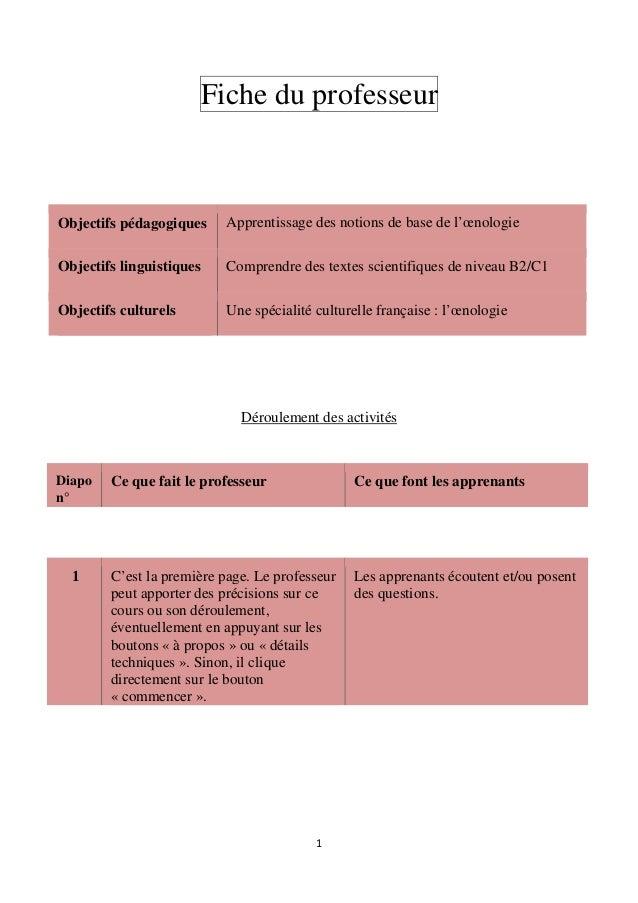 1 Fiche du professeur Déroulement des activités Objectifs pédagogiques Apprentissage des notions de base de l'œnologie Obj...