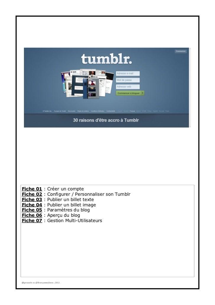 Fiche       01     :   Créer un compteFiche       02     :   Configurer / Personnaliser son TumblrFiche       03     :   P...