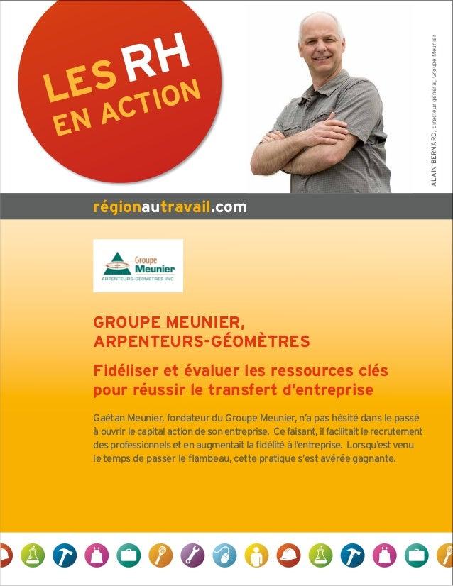 LES RH EN ACTION régionautravail.com ALAINBERNARD,directeurgénéral,GroupeMeunier GROUPE MEUNIER, ARPENTEURS-GÉOMÈTRES Fidé...