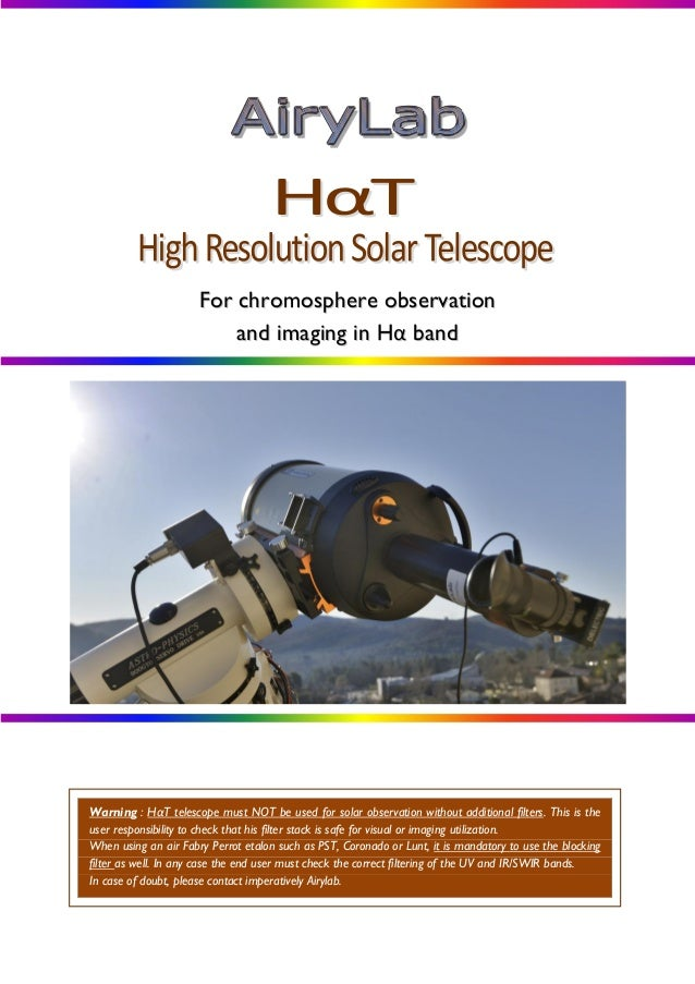 For chromosphere observation and imaging in Hα band  Warning : HαT telescope must NOT be used for solar observation withou...