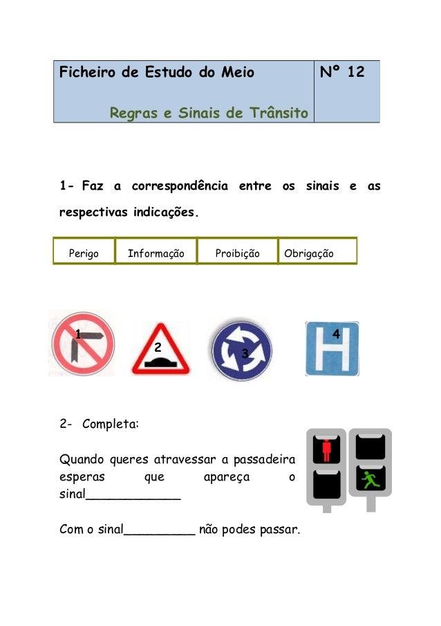 1- Faz a correspondência entre os sinais e as respectivas indicações. 2- Completa: Quando queres atravessar a passadeira e...