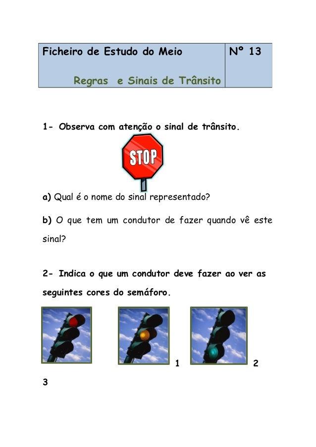 1- Observa com atenção o sinal de trânsito. a) Qual é o nome do sinal representado? b) O que tem um condutor de fazer quan...
