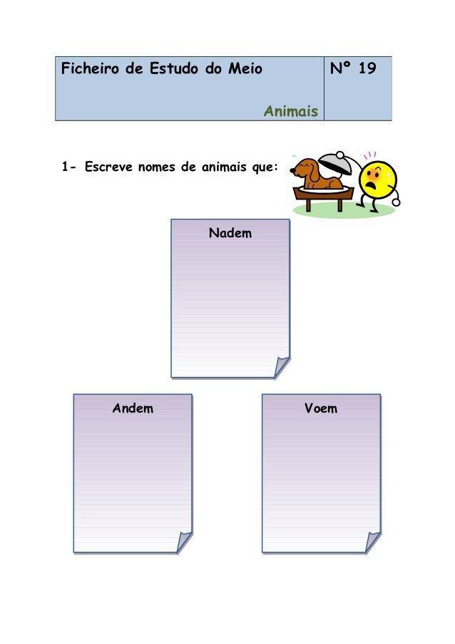 1- Escreve nomes de animais que: 1- Ficheiro de Estudo do Meio Animais Nº 19 NademNadem VoemVoemAndemAndem