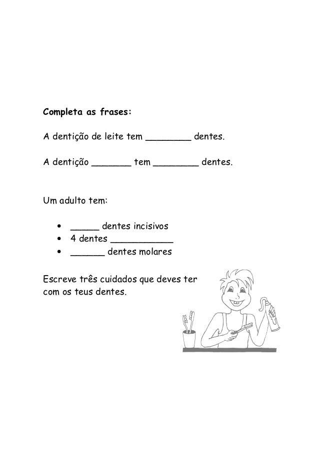 Completa as frases: A dentição de leite tem ________ dentes. A dentição _______ tem ________ dentes. Um adulto tem: • ____...