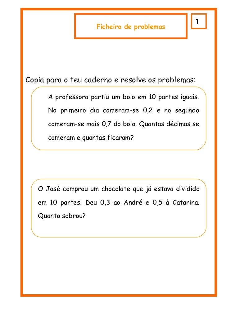 1                     Ficheiro de problemasCopia para o teu caderno e resolve os problemas:      A professora partiu um bo...