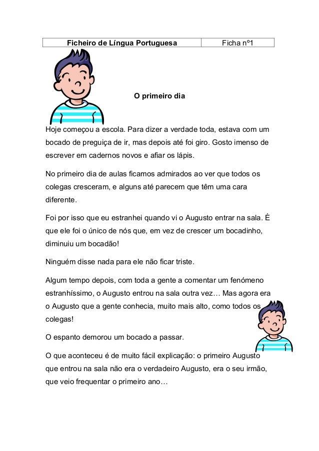 Ficheiro de Língua Portuguesa  Ficha nº1  O primeiro dia  Hoje começou a escola. Para dizer a verdade toda, estava com um ...