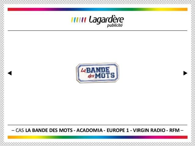– CAS LA BANDE DES MOTS - ACADOMIA - EUROPE 1 - VIRGIN RADIO - RFM –
