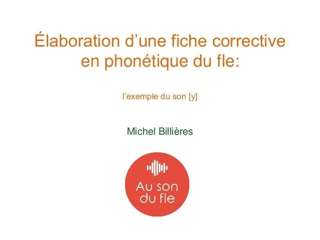 Élaboration d'une fiche corrective en phonétique du fle: l'exemple du son [y] Michel Billières