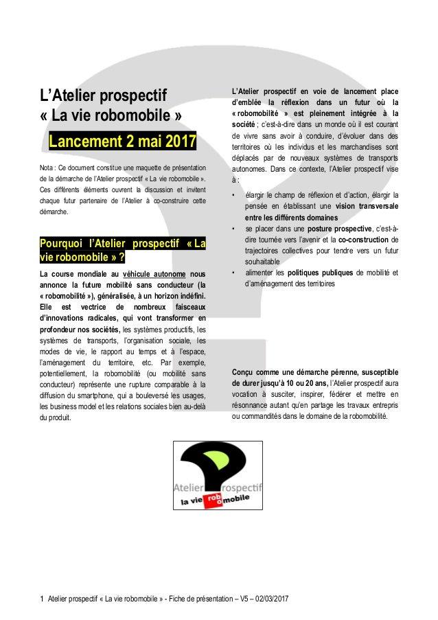 1 Atelier prospectif « La vie robomobile » - Fiche de présentation – V5 – 02/03/2017 L'Atelier prospectif « La vie robomob...