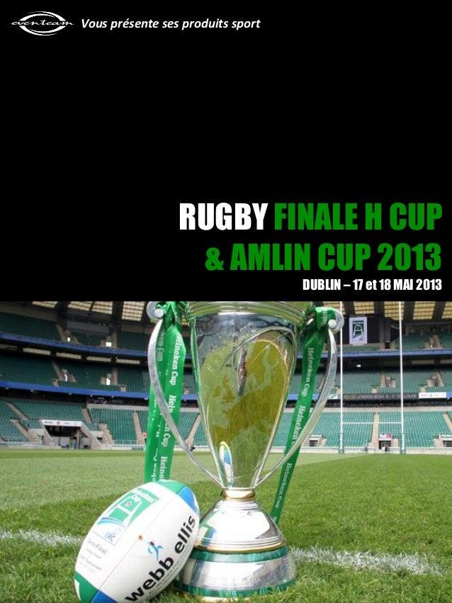 RUGBY FINALE H CUP & AMLIN CUP 2013 DUBLIN – 17 et 18 MAI 2013 Vous présente ses produits sport