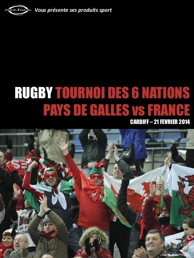 Vous présente ses produits sport RUGBY TOURNOI DES 6 NATIONS PAYS DE GALLES vs FRANCE CARDIFF – 21 FEVRIER 2014 Crédit pho...