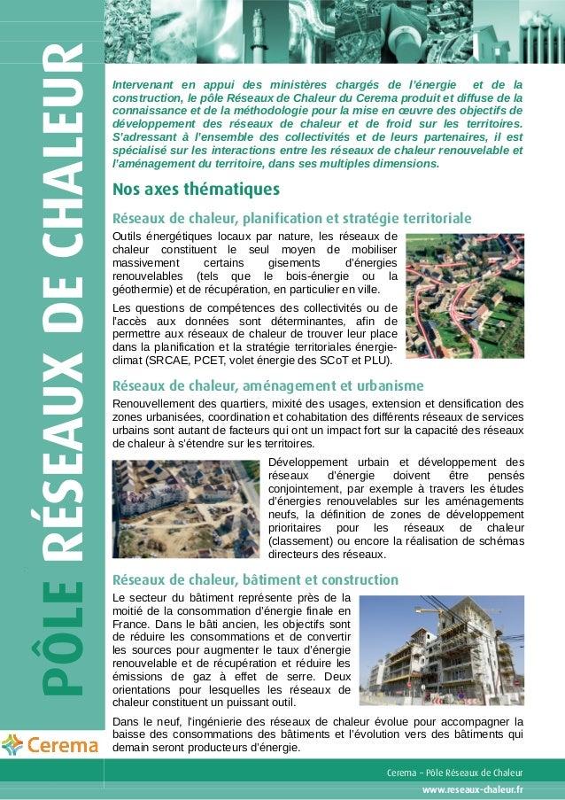 Intervenant en appui des ministères chargés de l'énergie et de la construction, le pôle Réseaux de Chaleur du Cerema produ...
