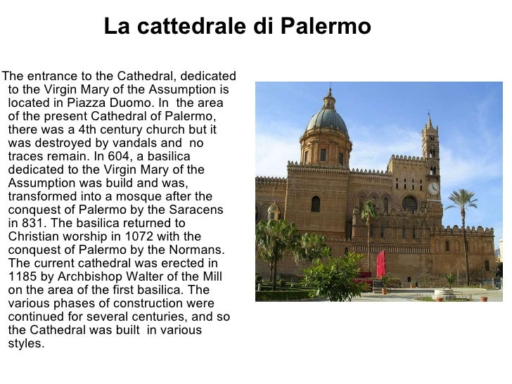 La cattedrale di Palermo The entrance to the Cathedral, dedicated to the Virgin Mary of the Assumption is located in Piazz...