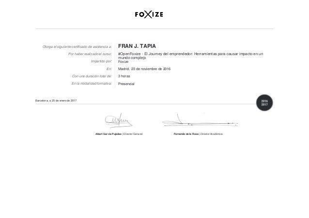 Otorga el siguiente certificado de asistencia a: FRAN J. TAPIA Por haber realizado el curso: #OpenFoxize - El Journey del ...