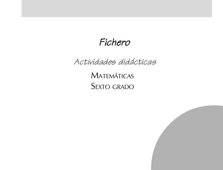 Actividades didácticas                            MATEMÁTICAS                            SEXTO GRADOfich prel 6/bueno   1 ...